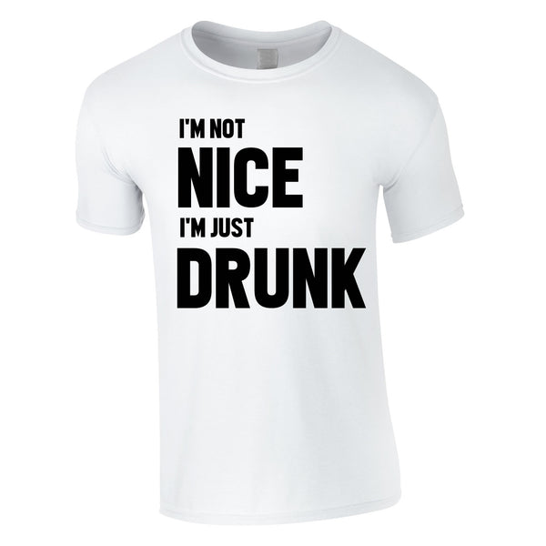 I'm Not Nice I'm Drunk Tee In White