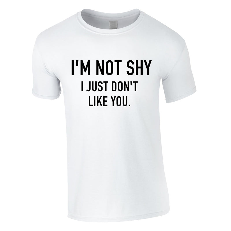 I'm Not Shy I Just Don't Like You Tee In White