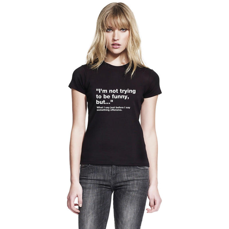 I'm Not Trying To Be Funny T Shirt