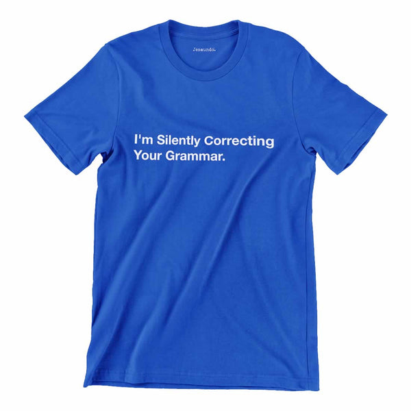 I'm Silently Correcting Your Grammar Shirt