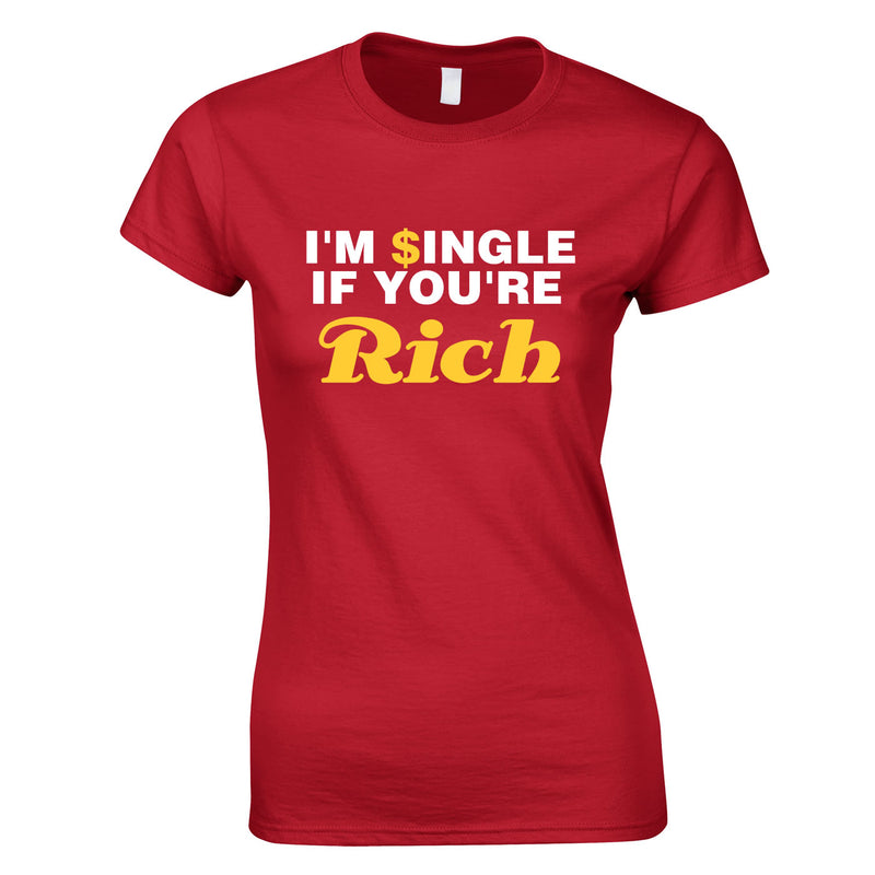 I'm Single If You're Rich Ladies Top In Red