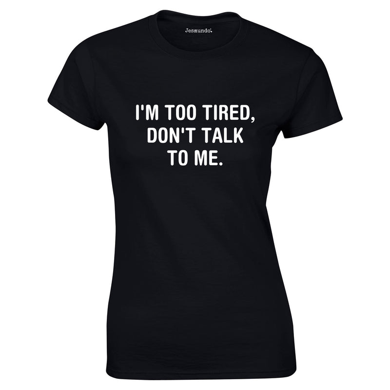 I'm Too Tired Don't Talk To Me Top In Black