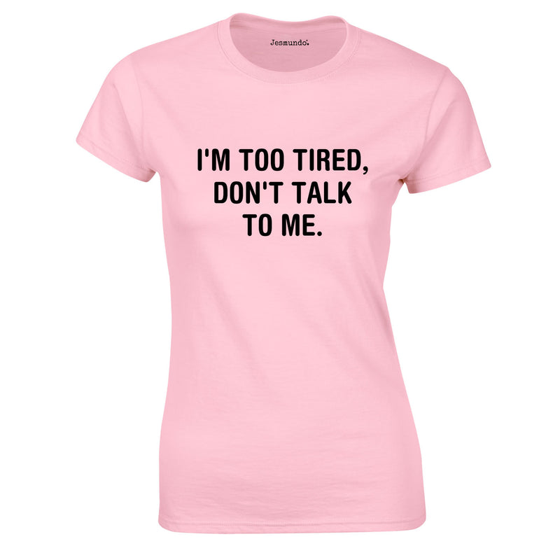 I'm Too Tired Don't Talk To Me Top In Pink