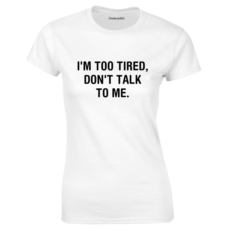 I'm Too Tired Don't Talk To Me Top In White