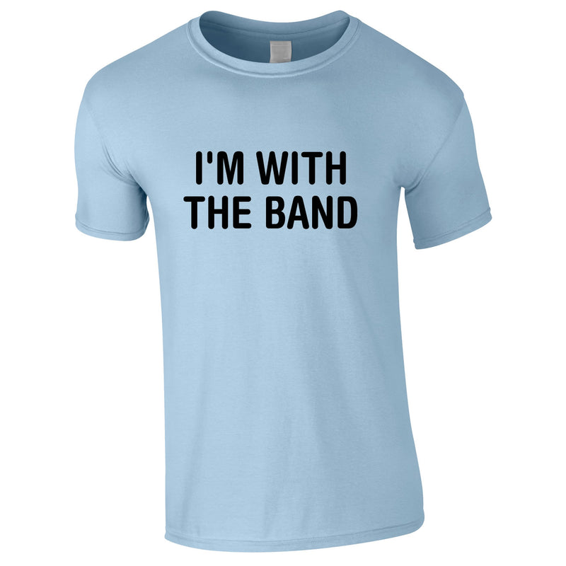 I'm With The Band Tee In Sky