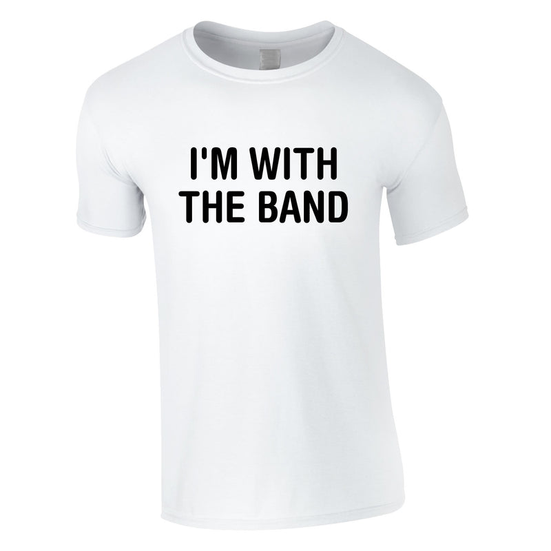 I'm With The Band Tee In White
