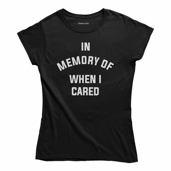 In Memory Of When I Cared Womens T-Shirt