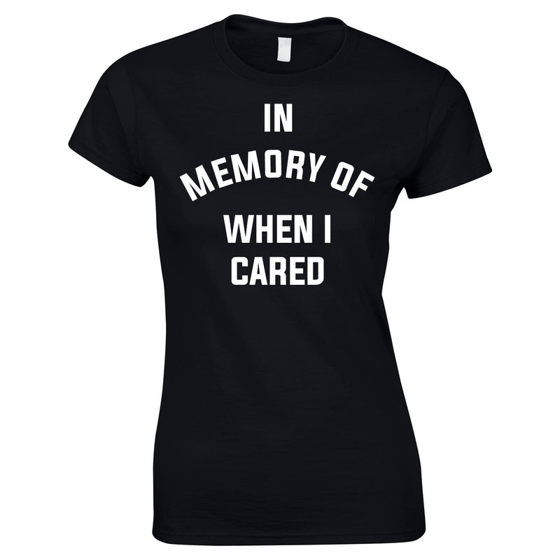 In Memory Of When I Cared Ladies Top In Black