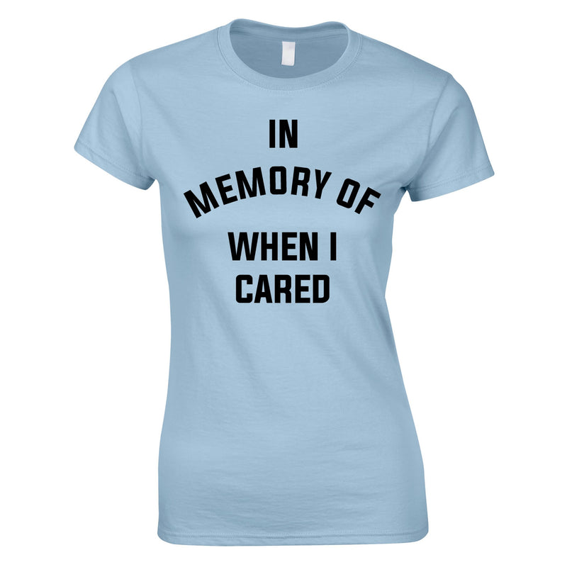 In Memory Of When I Cared Ladies Top In Sky