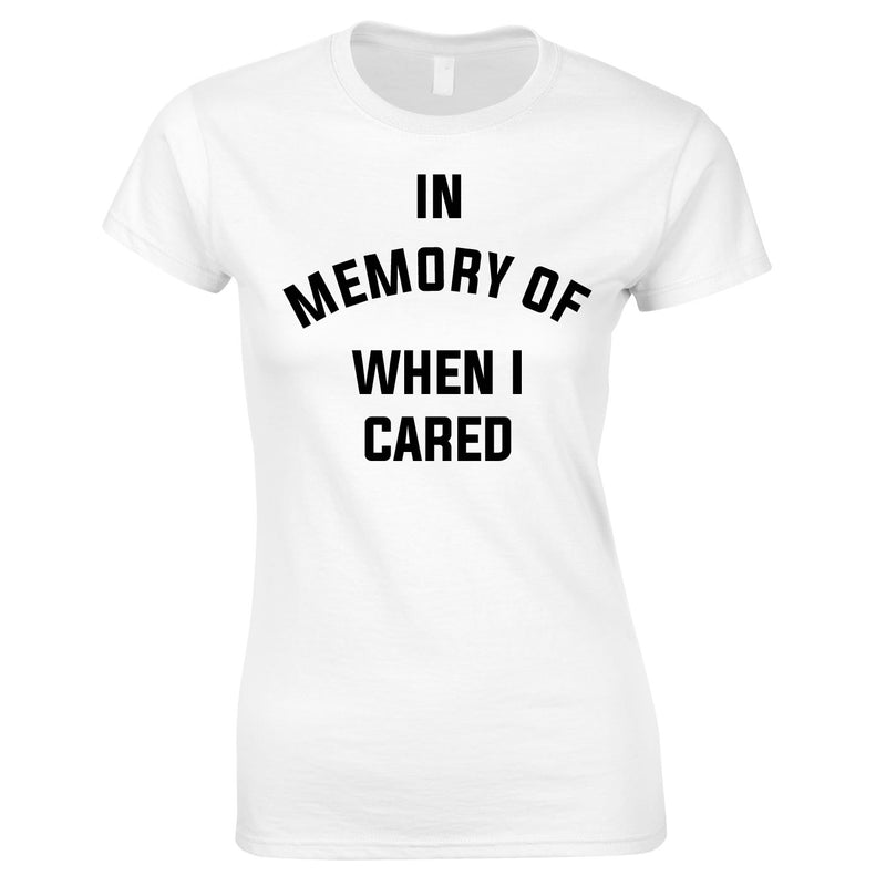 In Memory Of When I Cared Ladies Top In White