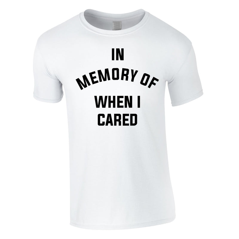 In Memory Of When I Cared Men's Tee In White