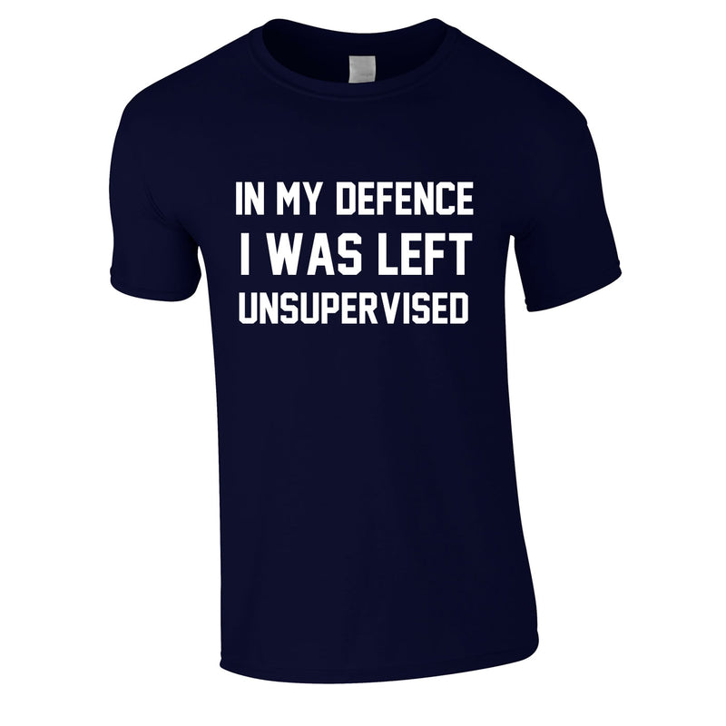 In My Defence I Was Left Unsupervised Tee In Navy