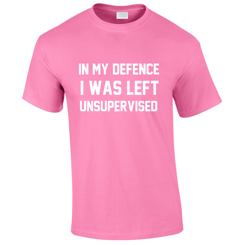 In My Defence I Was Left Unsupervised Tee In Pink