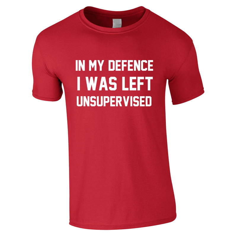 In My Defence I Was Left Unsupervised Tee In Red