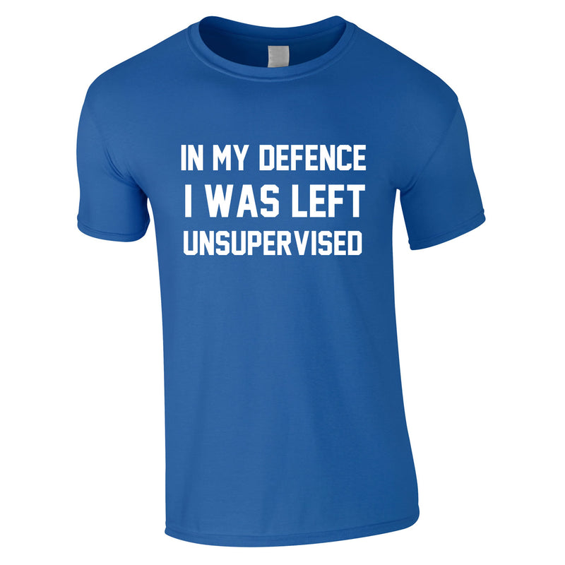 In My Defence I Was Left Unsupervised Tee In Royal