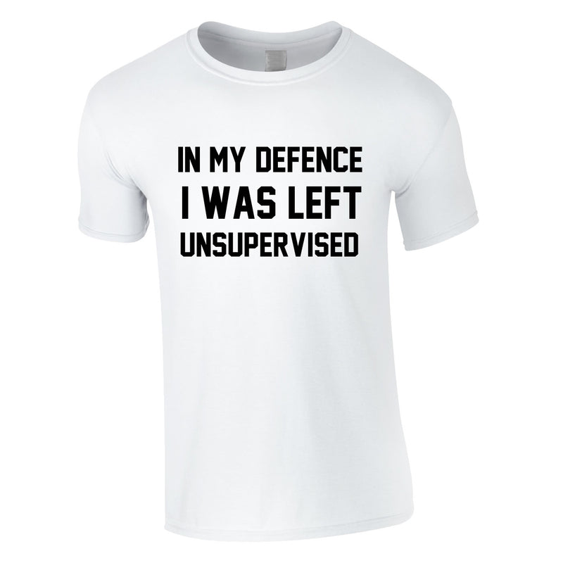 In My Defence I Was Left Unsupervised Tee In White