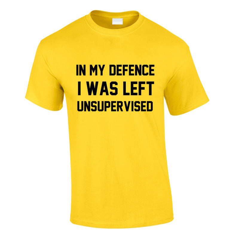In My Defence I Was Left Unsupervised Tee In Yellow