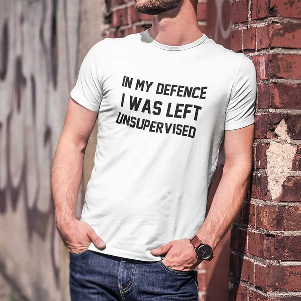 In My Defence I Was Left Unsupervised Tee