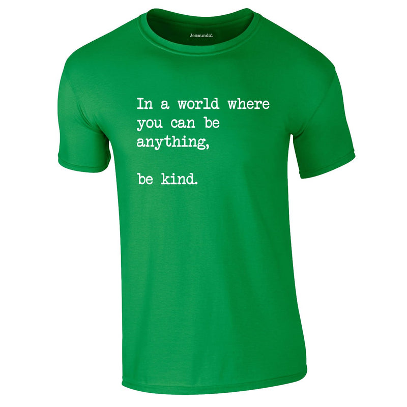 In A World Where You Can Be Anything Be Kind Tee In Green