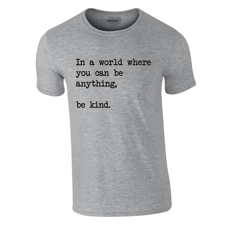 In A World Where You Can Be Anything Be Kind Tee In Grey