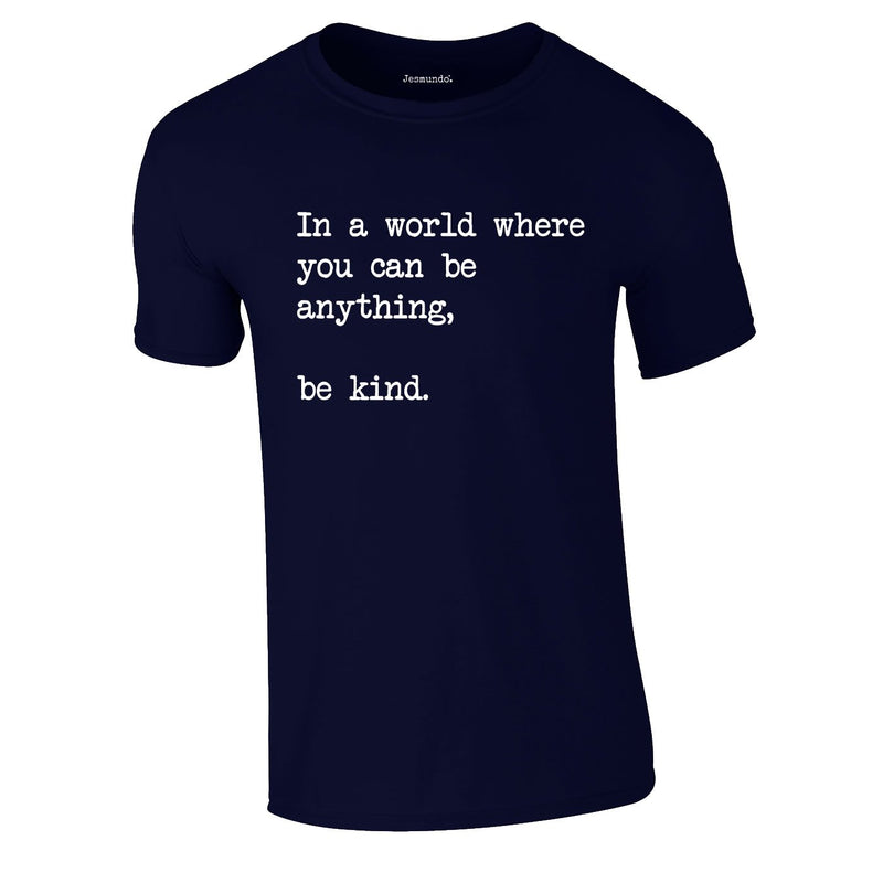 In A World Where You Can Be Anything Be Kind Tee In Navy