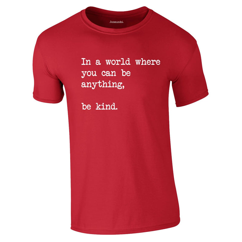 In A World Where You Can Be Anything Be Kind Tee In Red