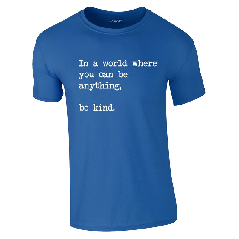 In A World Where You Can Be Anything Be Kind Tee In Royal