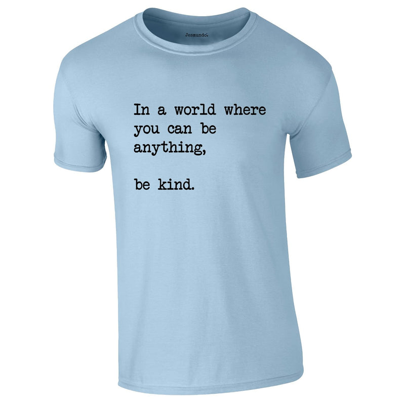 In A World Where You Can Be Anything Be Kind Tee In Sky