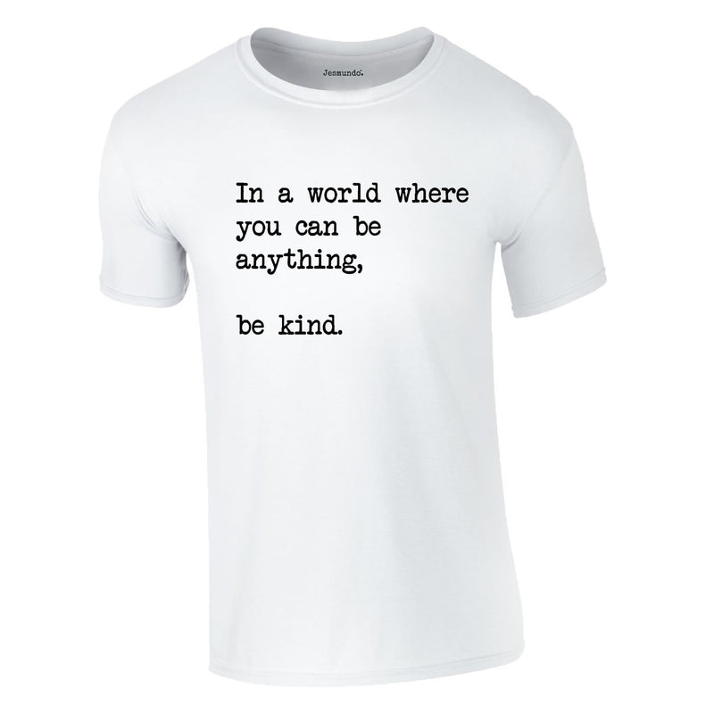 In A World Where You Can Be Anything Be Kind Tee In White