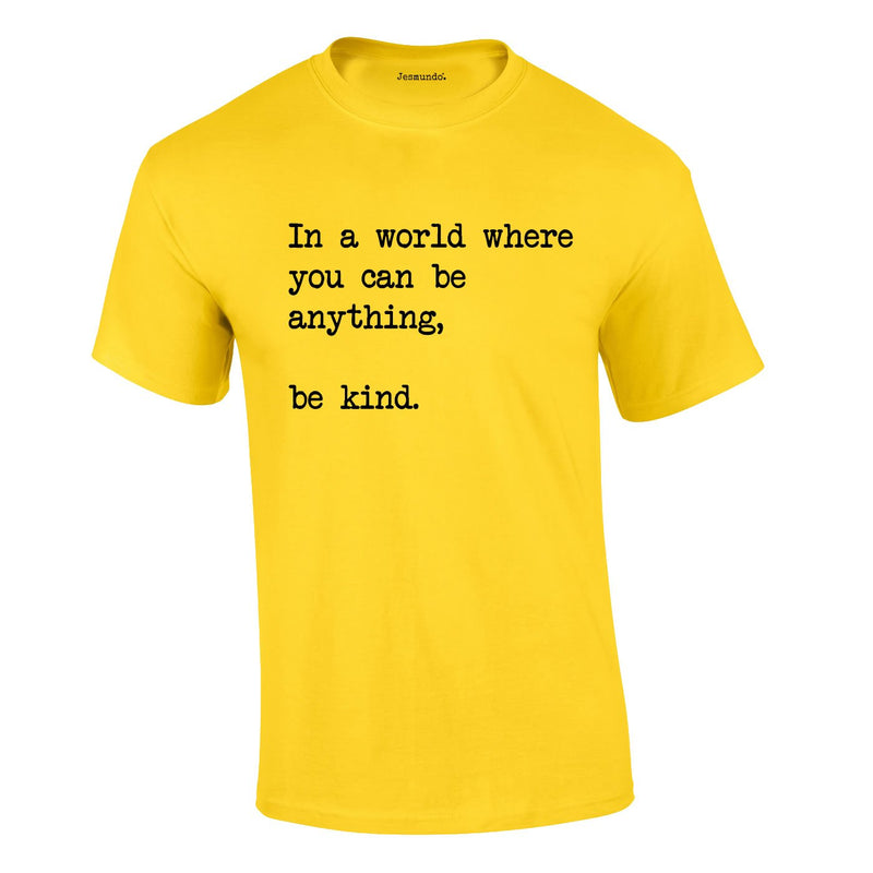 In A World Where You Can Be Anything Be Kind Tee In Yellow