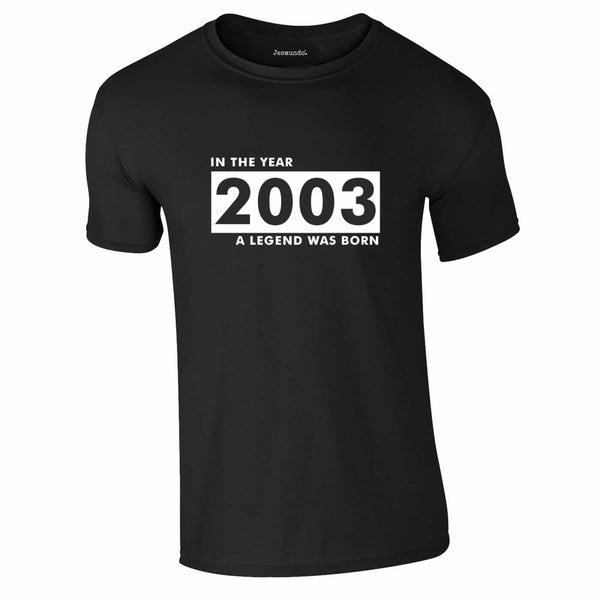 In The Year 2003 A Legend Was Born Tee In Black