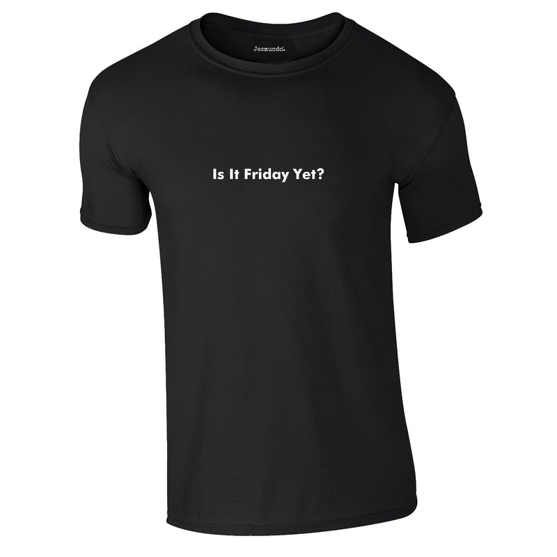 Is It Friday Yet Tee In Black