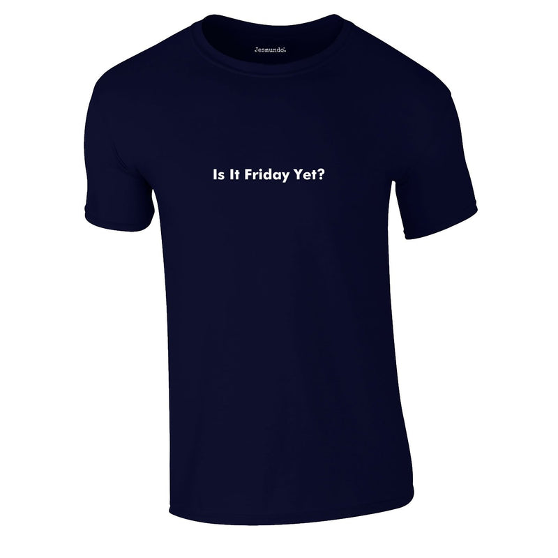 Is It Friday Yet Tee In Navy