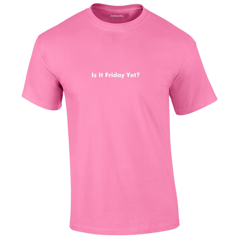 Is It Friday Yet Tee In Pink