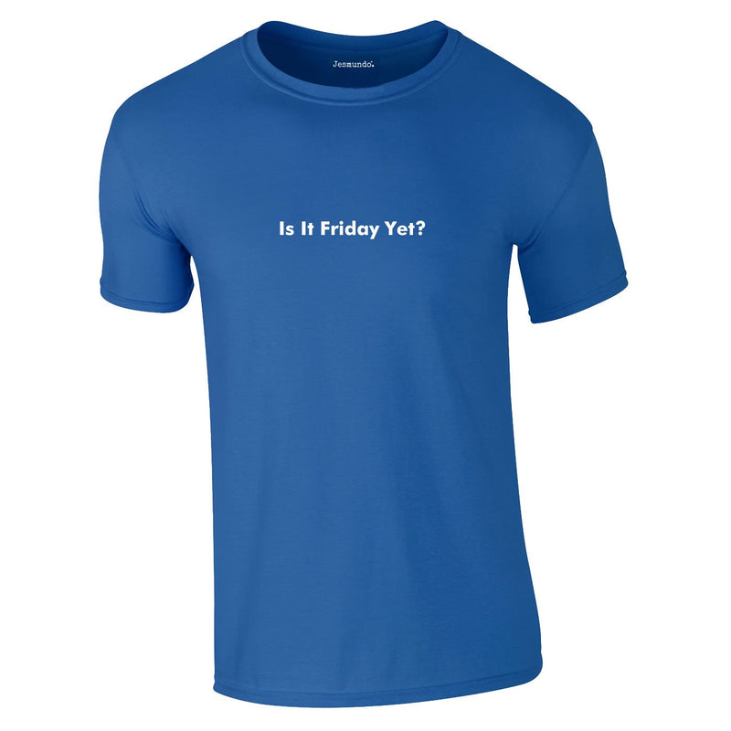 Is It Friday Yet Tee In Royal