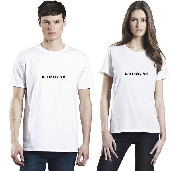 Is It Friday Yet  Men's And Women's T Shirt