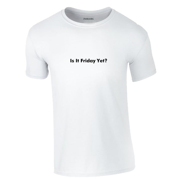 Is It Friday Yet Tee In White