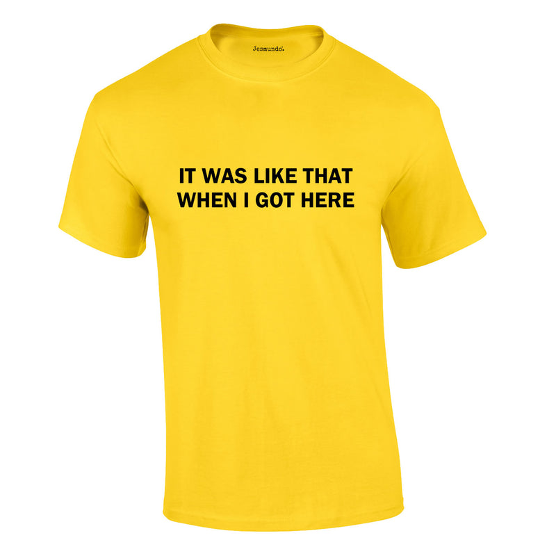 It Was Like That When I Got Here Tee In Yellow