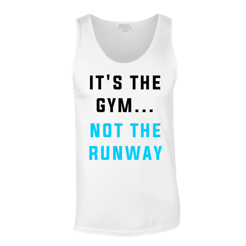 It's The Gym Not The Runway Vest In White