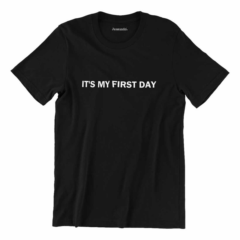 It's My First Day Tee