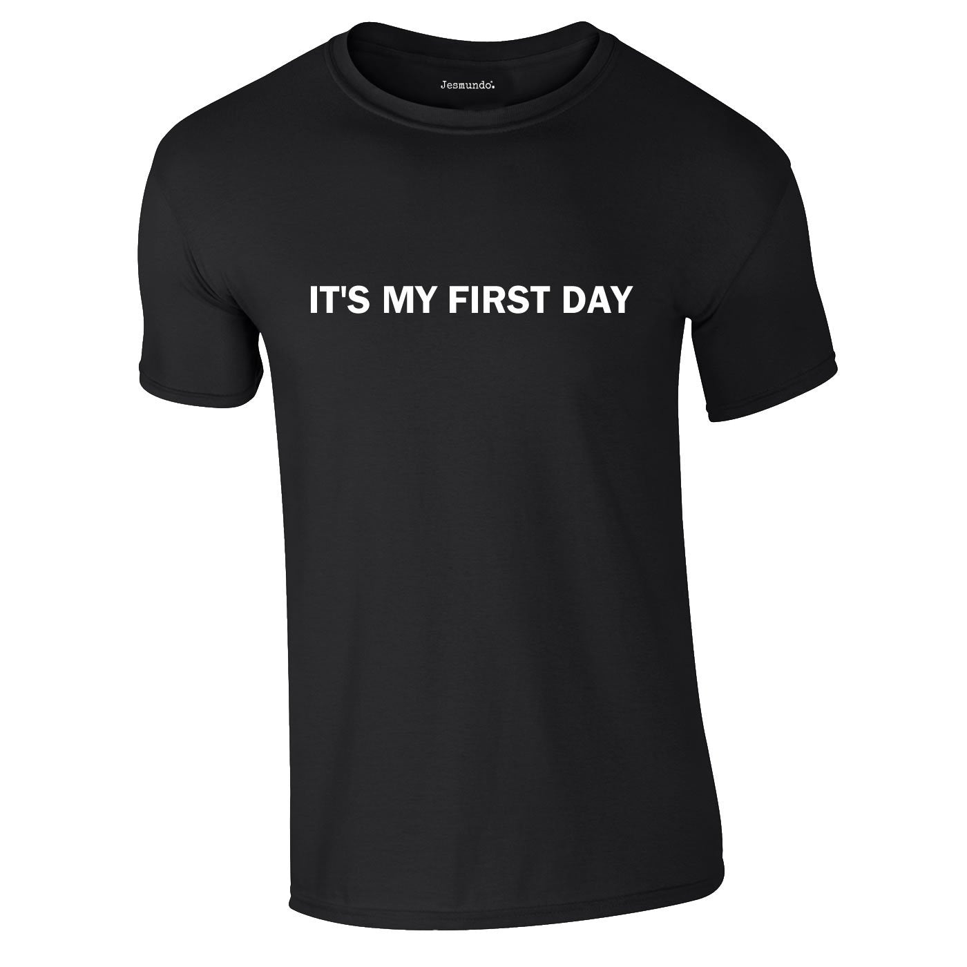 It's My First Day T Shirt