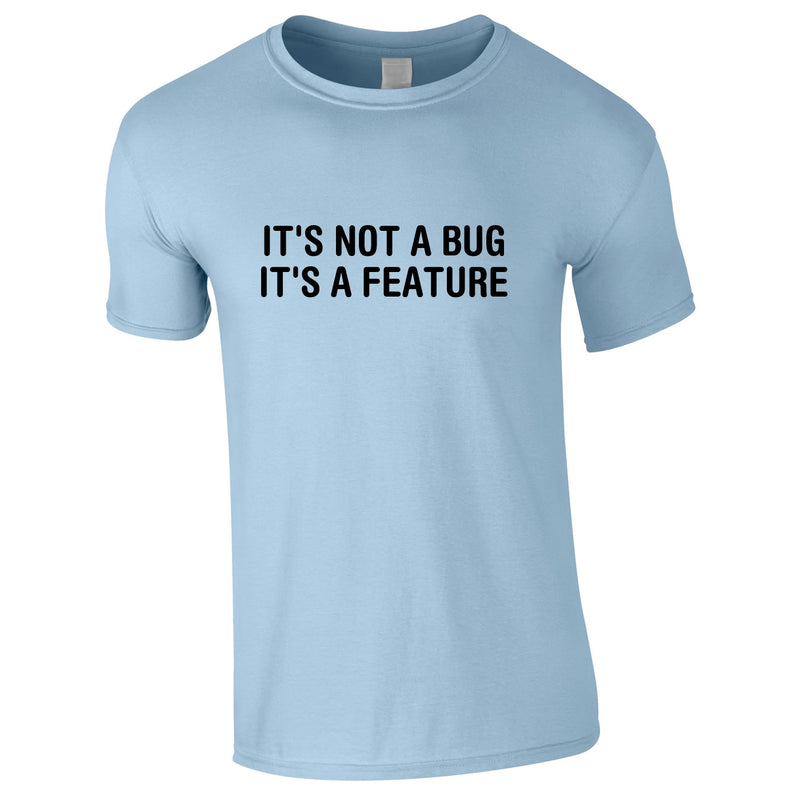 It's Not A Bug It's A Feature Tee In Sky