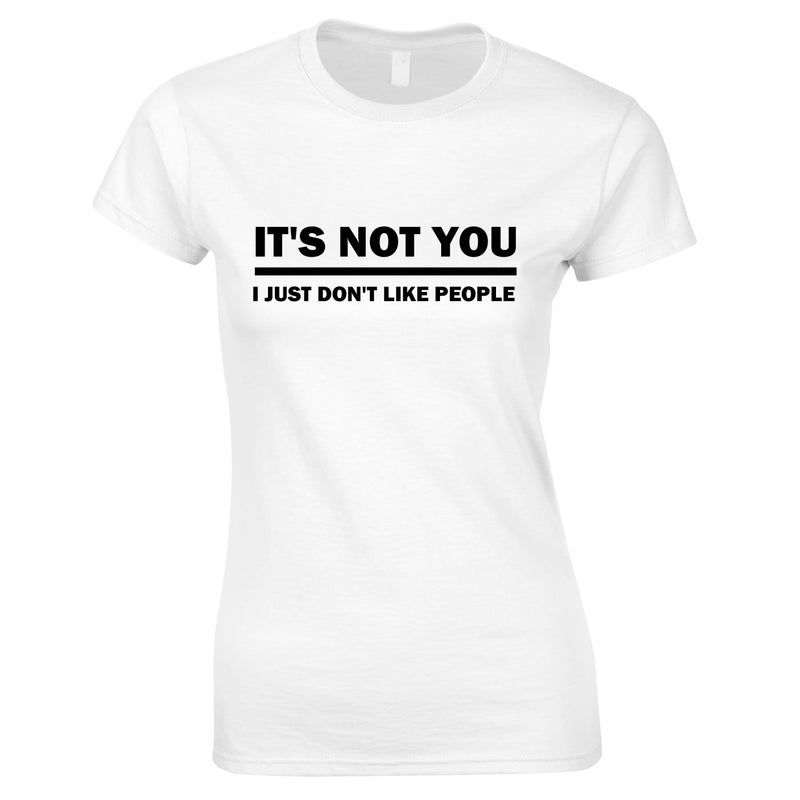 It's Not You I Just Don't Like People Ladies Tee In White
