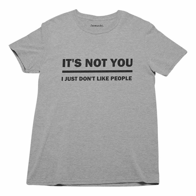 It's Not You I Just Don't Like People T-Shirt
