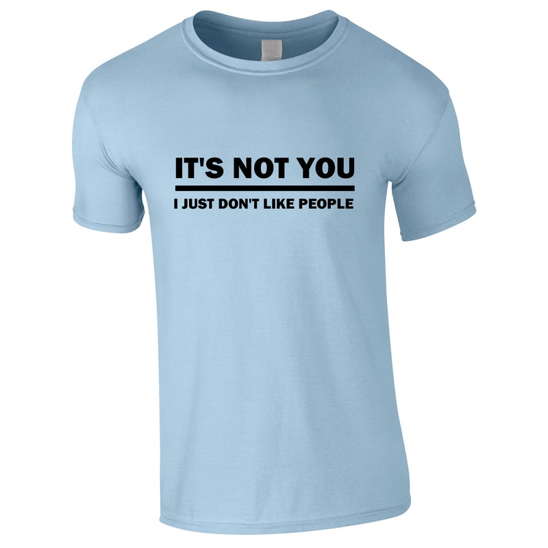 It's Not You I Just Don't Like People Men's Tee In Sky