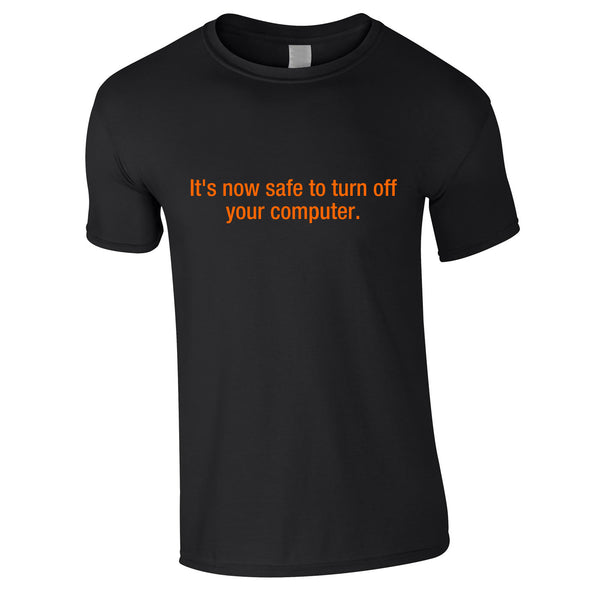 It's Now Safe To Turn Off Your Computer Tee In Black