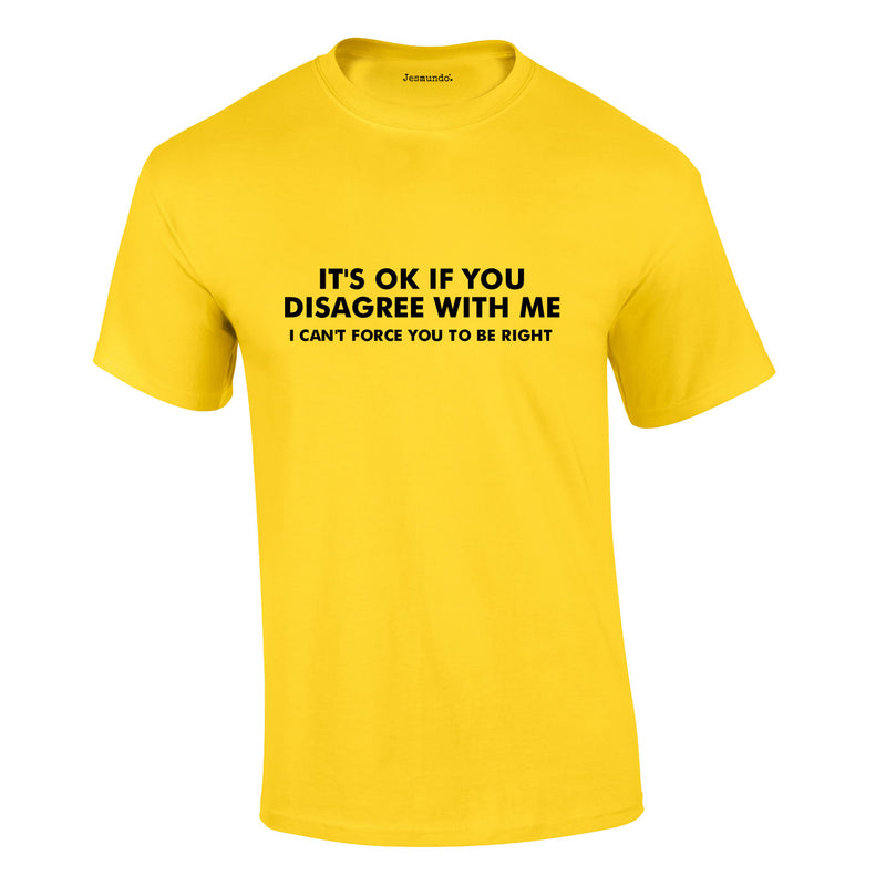 It's OK If You Disagree Tee In Yellow