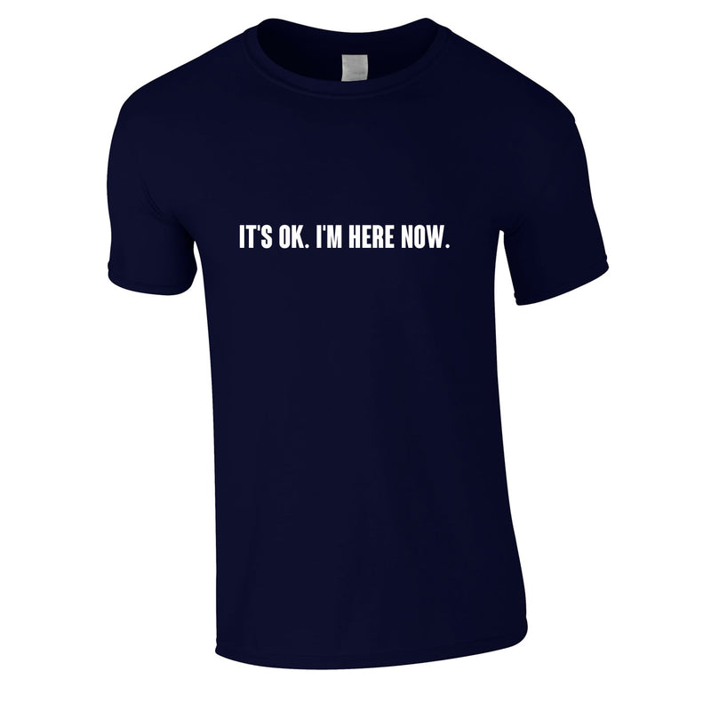 It's OK I'm Here Now Tee In Navy