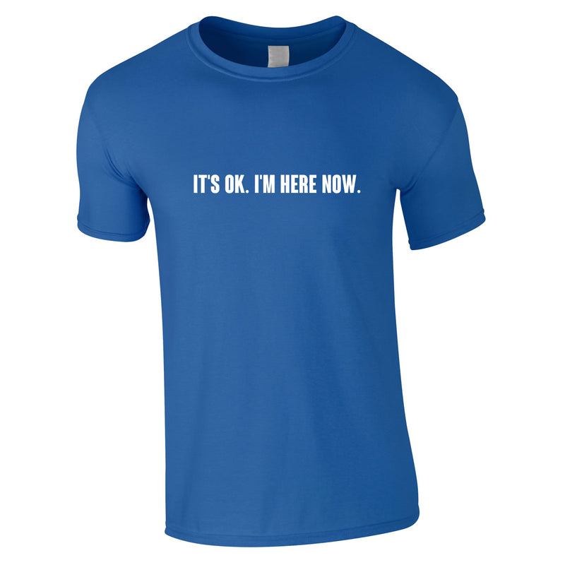 It's OK I'm Here Now Tee In Royal
