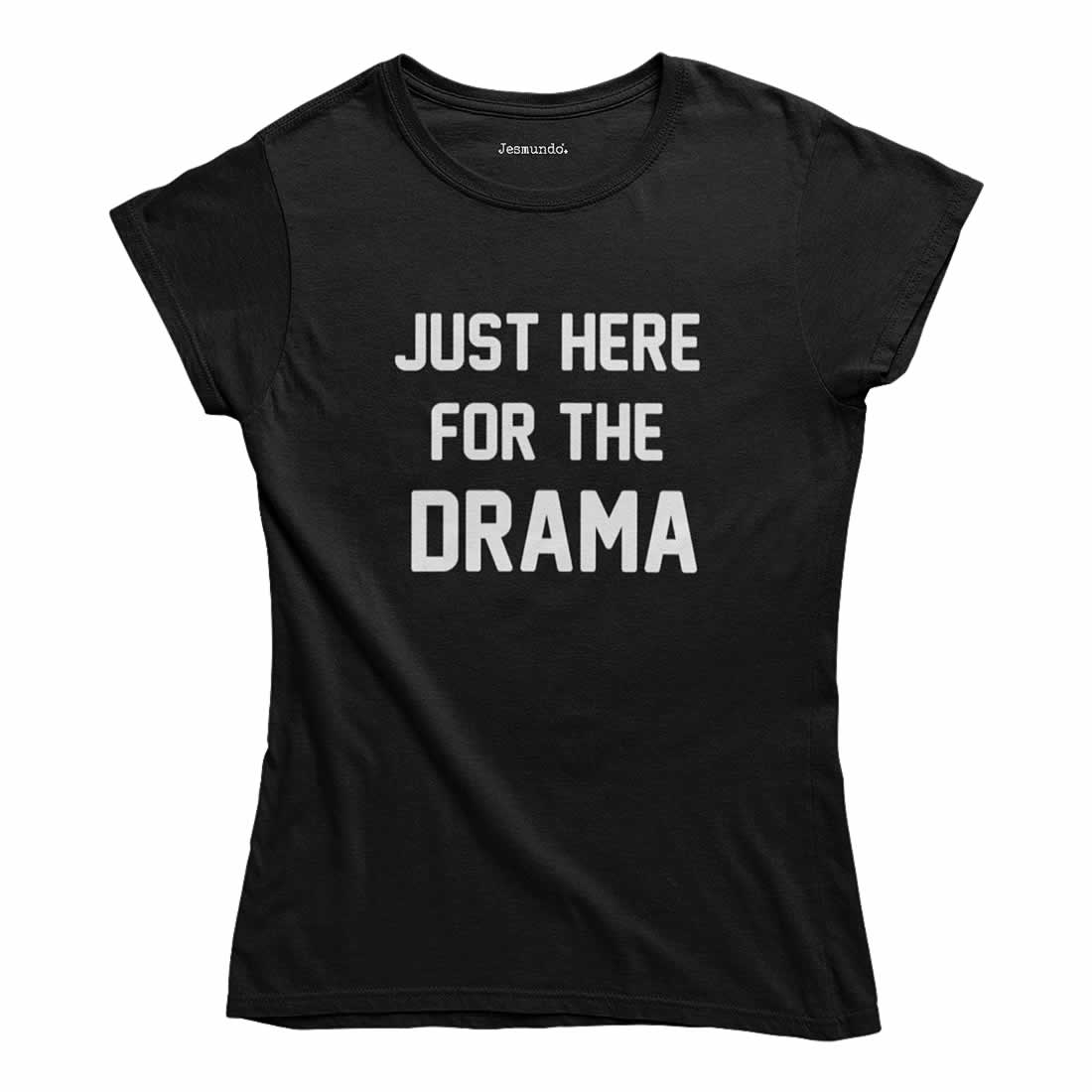 Just Here For The Drama T-Shirt